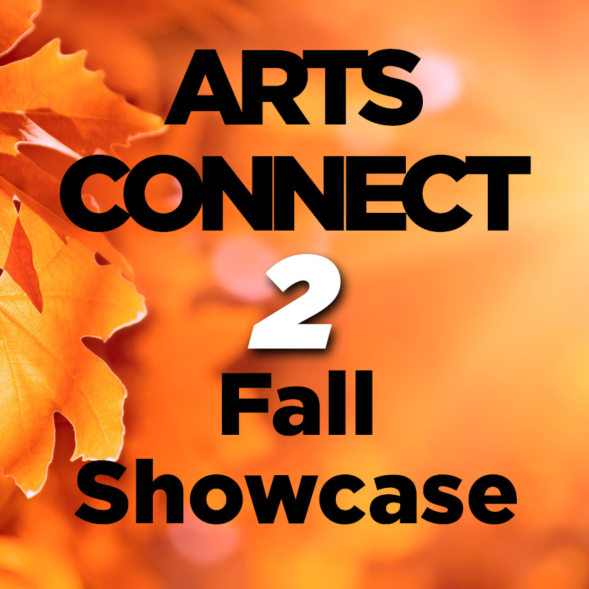Arts Connect 2 Fall Showcase